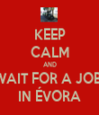KEEP CALM AND WAIT FOR A JOB  IN ÉVORA - Personalised Tea Towel: Premium