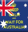 KEEP CALM AND WAIT FOR AUSTRALIA - Personalised Tea Towel: Premium