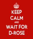 KEEP CALM AND WAIT FOR D-ROSE - Personalised Tea Towel: Premium