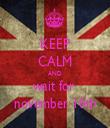 KEEP CALM AND wait for  november 10th - Personalised Tea Towel: Premium