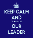 KEEP CALM AND WAIT FOR OUR LEADER - Personalised Tea Towel: Premium