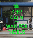 KEEP CALM AND WAIT FOR THE BUS - Personalised Tea Towel: Premium
