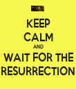 KEEP CALM AND WAIT FOR THE RESURRECTION - Personalised Tea Towel: Premium