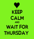 KEEP CALM AND WAIT FOR THURSDAY  - Personalised Tea Towel: Premium