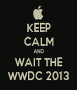 KEEP CALM AND WAIT THE WWDC 2013 - Personalised Tea Towel: Premium