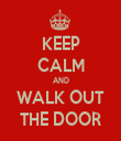 KEEP CALM AND WALK OUT THE DOOR - Personalised Tea Towel: Premium