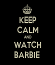 KEEP CALM AND WATCH BARBIE  - Personalised Tea Towel: Premium