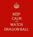 KEEP CALM AND WATCH DRAGON BALL - Personalised Tea Towel: Premium