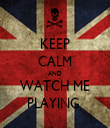 KEEP CALM AND WATCH ME PLAYING  - Personalised Tea Towel: Premium