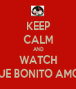 KEEP CALM AND WATCH QUE BONITO AMOR - Personalised Tea Towel: Premium