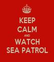 KEEP CALM AND WATCH SEA PATROL - Personalised Tea Towel: Premium