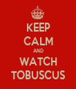 KEEP CALM AND WATCH TOBUSCUS - Personalised Tea Towel: Premium