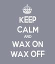 KEEP CALM AND WAX ON WAX OFF - Personalised Tea Towel: Premium