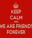 KEEP CALM AND WE ARE FRIENDS FOREVER - Personalised Tea Towel: Premium