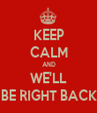KEEP CALM AND WE'LL BE RIGHT BACK - Personalised Tea Towel: Premium