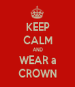 KEEP CALM AND WEAR a CROWN - Personalised Tea Towel: Premium