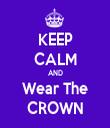 KEEP CALM AND Wear The CROWN - Personalised Tea Towel: Premium