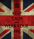 KEEP CALM AND WEAR YOUR  PPE - Personalised Tea Towel: Premium