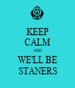 KEEP CALM AND WE'LL BE STANERS - Personalised Tea Towel: Premium