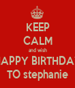 KEEP CALM and wish HAPPY BIRTHDAY TO stephanie - Personalised Tea Towel: Premium