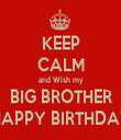 KEEP CALM and Wish my BIG BROTHER HAPPY BIRTHDAY - Personalised Tea Towel: Premium