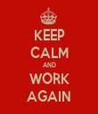 KEEP CALM AND WORK AGAIN - Personalised Tea Towel: Premium