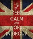 KEEP CALM AND WORK  IN GROUP - Personalised Tea Towel: Premium