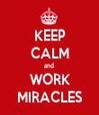 KEEP CALM and  WORK MIRACLES - Personalised Tea Towel: Premium