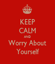 KEEP CALM AND Worry About Yourself - Personalised Tea Towel: Premium
