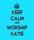 KEEP CALM AND WORSHIP KATIE - Personalised Tea Towel: Premium