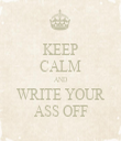 KEEP CALM AND WRITE YOUR ASS OFF - Personalised Tea Towel: Premium