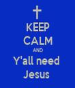 KEEP CALM AND Y'all need  Jesus  - Personalised Tea Towel: Premium