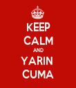 KEEP CALM AND YARIN  CUMA - Personalised Tea Towel: Premium