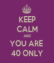 KEEP CALM AND YOU ARE  40 ONLY - Personalised Tea Towel: Premium