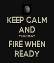 KEEP CALM AND YOU MAY FIRE WHEN READY - Personalised Tea Towel: Premium