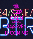 KEEP CALM BECAUSE  24/SEVEN IS COMING - Personalised Tea Towel: Premium