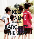 KEEP CALM BECAUSE  BARCA ITS  THE BEST - Personalised Tea Towel: Premium