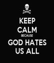 KEEP CALM BECAUSE GOD HATES US ALL - Personalised Tea Towel: Premium