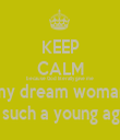 KEEP CALM because God literally gave me  my dream woman at such a young age.  - Personalised Tea Towel: Premium