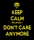 KEEP CALM BECAUSE I DON'T CARE ANYMORE - Personalised Tea Towel: Premium