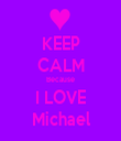 KEEP CALM Because I LOVE Michael - Personalised Tea Towel: Premium