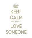KEEP  CALM BECAUSE I LOVE SOMEONE - Personalised Tea Towel: Premium