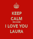 KEEP CALM BECAUSE I LOVE YOU LAURA - Personalised Tea Towel: Premium