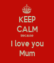 KEEP CALM Because I love you Mum - Personalised Tea Towel: Premium