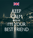 KEEP CALM BECAUSE I'M YOUR BEST FRIEND - Personalised Tea Towel: Premium
