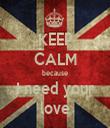 KEEP CALM because I need your love - Personalised Tea Towel: Premium