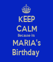 KEEP CALM Because its  MARIA's Birthday  - Personalised Tea Towel: Premium