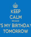 KEEP CALM Because ITS MY BIRTHDAY  TOMORROW - Personalised Tea Towel: Premium