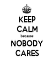 KEEP CALM because NOBODY CARES - Personalised Tea Towel: Premium