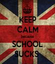 KEEP CALM because SCHOOL SUCKS  - Personalised Tea Towel: Premium